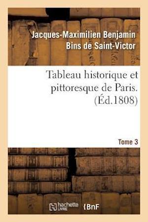 Bog, paperback Tableau Historique Et Pittoresque de Paris. Tome 3 af De Saint-Victor-J-M