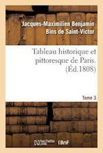 Tableau Historique Et Pittoresque de Paris. Tome 3