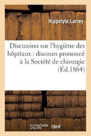 Bog, paperback Discussion Sur L'Hygiene Des Hopitaux af Hippolyte Larrey