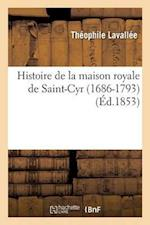 Histoire de la Maison Royale de Saint-Cyr 1686-1793
