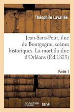Jean-Sans-Peur, Duc de Bourgogne, Scènes Historiques. Partie 1