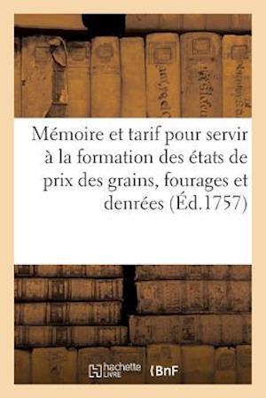 Bog, paperback Memoire Et Tarif Pour Servir a la Formation Des Etats de Prix Des Grains, Fourages Et Denrees af Sans Auteur