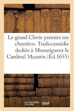 Bog, paperback Le Grand Clovis Premier Roy Chrestien. Tradi-Comedie Dediee a Monseigneur Cardinal Mazarin. af Lheritier De Nouvelon-N