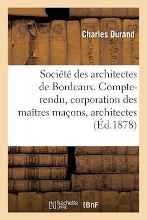 Bog, paperback Societe Des Architectes de Bordeaux. Compte-Rendu. La Corporation Des Maitres Macons Et Architectes = Socia(c)Ta(c) Des Architectes de Bordeaux. Compt af Durand