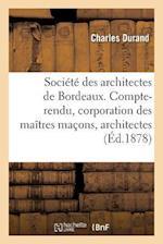 Société Des Architectes de Bordeaux. Compte-Rendu. La Corporation Des Maîtres Maçons Et Architectes