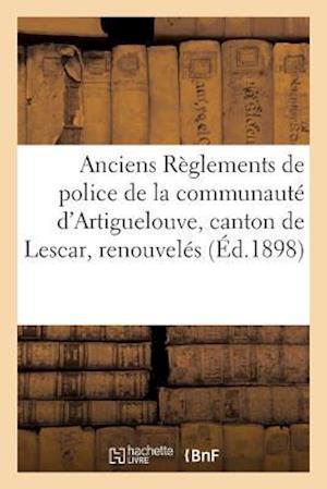 Bog, paperback Anciens Reglements de Police de La Communaute D'Artiguelouve, Canton de Lescar