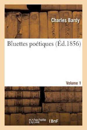 Bog, paperback Bluettes Poetiques Volume 1 = Bluettes Poa(c)Tiques Volume 1