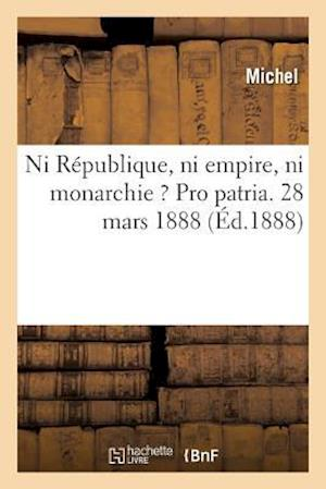 Bog, paperback Ni Republique, Ni Empire, Ni Monarchie ? Pro Patria. = Ni Ra(c)Publique, Ni Empire, Ni Monarchie ? Pro Patria. af Michel