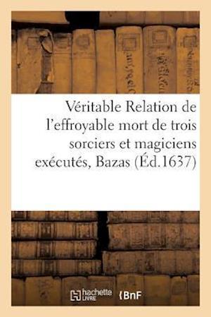 Bog, paperback Veritable Relation de L'Effroyable Mort de 3 Sorciers Et Magiciens Executes Dans La Ville de Bazas af Mettayer -M