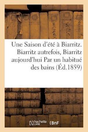 Bog, paperback Une Saison D'Ete a Biarritz. Biarritz Autrefois, Biarritz Aujourd'hui Par Un Habitue Des Bains af Impr De Lamaignere
