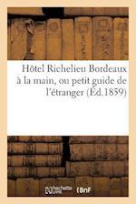 Hotel Richelieu Bordeaux a la Main, Ou Petit Guide de L'Etranger = Hatel Richelieu Bordeaux a la Main, Ou Petit Guide de L'A(c)Tranger af Impr De J. Delmas