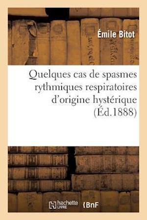 Bog, paperback Quelques Cas de Spasmes Rythmiques Respiratoires D'Origine Hysterique = Quelques Cas de Spasmes Rythmiques Respiratoires D'Origine Hysta(c)Rique af Emile Bitot