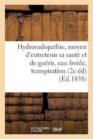 Bog, paperback de L'Hydrosudopathie, Ou Nouveau Moyen D'Entretenir Sa Sante Et de Guerir, Eau Froide, Transpiration af Collectif