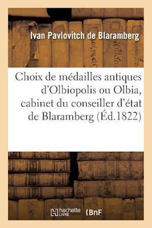 Bog, paperback Choix de Medailles Antiques D'Olbiopolis Ou Olbia, Cabinet Du Conseiller D'Etat de Blaramberg
