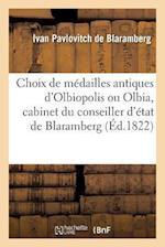 Choix de Medailles Antiques D'Olbiopolis Ou Olbia, Cabinet Du Conseiller D'Etat de Blaramberg af De Blaramberg-I