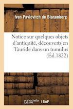 Notice Sur Quelques Objets D'Antiquite, Decouverts En Tauride Dans Un Tumulus = Notice Sur Quelques Objets D'Antiquita(c), Da(c)Couverts En Tauride Da af De Blaramberg-I