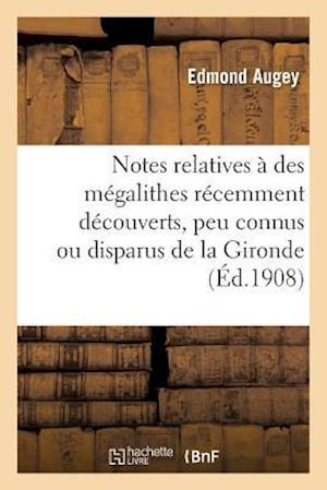 Bog, paperback Notes Relatives a Des Megalithes Recemment Decouverts, Peu Connus Ou Disparus de la Gironde af Augey-E