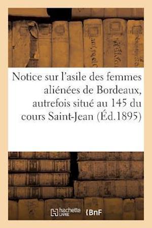 Bog, paperback Notice Sur L'Asile Des Femmes Alienees de Bordeaux af Imp De G. Gounouilhou