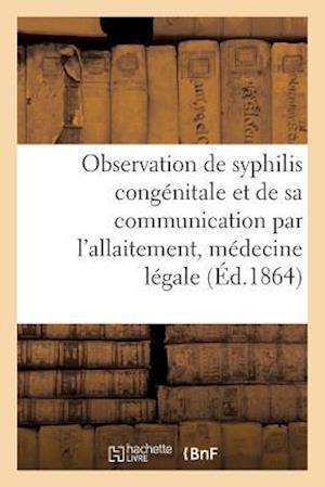 Bog, paperback Observation de Syphilis Congenitale Et de Sa Communication Par L'Allaitement, Medecine Legale = Observation de Syphilis Conga(c)Nitale Et de Sa Commun af A. Lavertujon