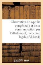 Observation de Syphilis Congenitale Et de Sa Communication Par L'Allaitement, Medecine Legale af A. Lavertujon