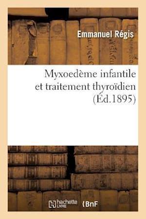 Bog, paperback Myxoedeme Infantile Et Traitement Thyroidien af Emmanuel Regis