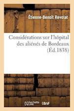 Considerations Sur L'Hopital Des Alienes de Bordeaux af Etienne-Benoit Revolat