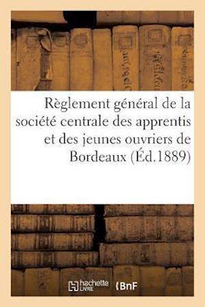 Bog, paperback Reglement General de La Societe Centrale Des Apprentis Et Des Jeunes Ouvriers de Bordeaux af Coussau Et Coustoulat
