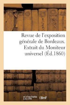 Revue de L'Exposition Generale de Bordeaux. Extrait Du Moniteur Universel