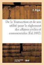 de La Transaction Et de Son Utilite Pour Le Reglement Des Affaires Civiles Et Commerciales af F. Rigal