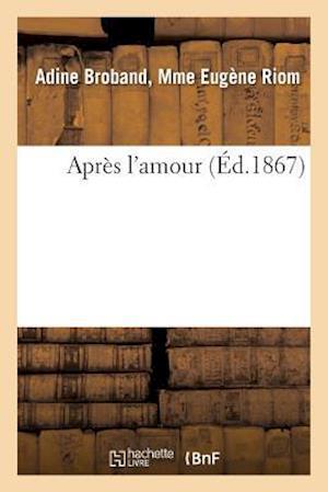 Bog, paperback Apres L'Amour = Apra]s L'Amour af Adine Broband Riom