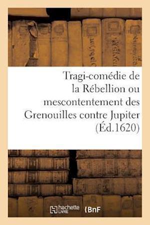 Tragi-Comédie de la Rébellion Ou Mescontentement Des Grenouilles Contre Jupiter