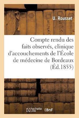Compte Rendu Des Faits Observes a la Clinique D'Accouchements de L'Ecole de Medecine de Bordeaux