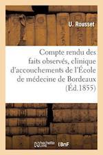 Compte Rendu Des Faits Observes a la Clinique D'Accouchements de L'Ecole de Medecine de Bordeaux af U. Rousset