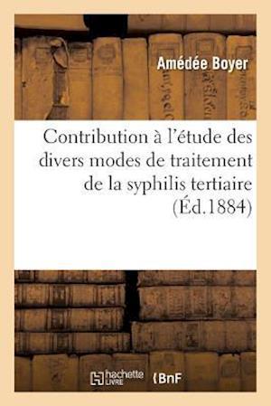Bog, paperback Contribution A L'Etude Des Divers Modes de Traitement de La Syphilis Tertiaire af Amedee Boyer