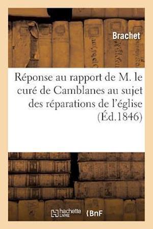 Bog, paperback Reponse Au Rapport de M. Le Cure de Camblanes Au Sujet Des Reparations de L'Eglise af Brachet