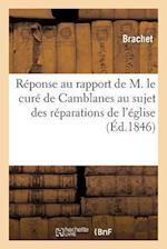 Reponse Au Rapport de M. Le Cure de Camblanes Au Sujet Des Reparations de L'Eglise af Brachet