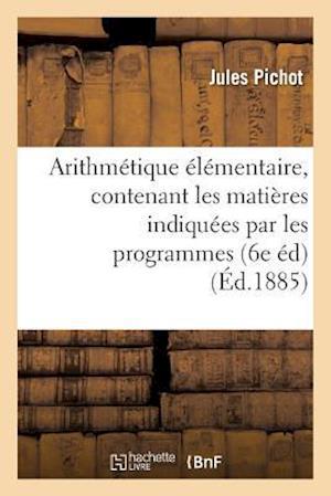 Bog, paperback Arithmetique Elementaire, Contenant Les Matieres Indiquees Par Les Programmes Du 22 Janvier 1885 af Pichot-J