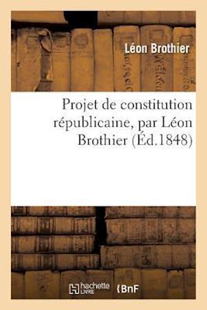 Bog, paperback Projet de Constitution Republicaine = Projet de Constitution Ra(c)Publicaine af Brothier