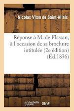 Reponse A M. de Flassan, A L'Occasion de Sa Brochure Intitulee af Viton De Saint-Allais-N
