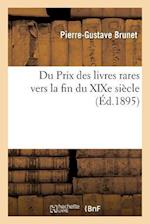 Du Prix Des Livres Rares Vers La Fin Du Xixe Siecle af Pierre-Gustave Brunet