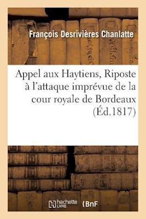 Bog, paperback Appel Aux Haytiens, Ou Riposte A L'Attaque Imprevue de La Cour Royale de Bordeaux Et de M. Martignac