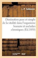 de La Diminution Pure Et Simple de La Vitalite Dans L'Organisme Humain, Et Des Maladies Chroniques af L. -P Sallenave