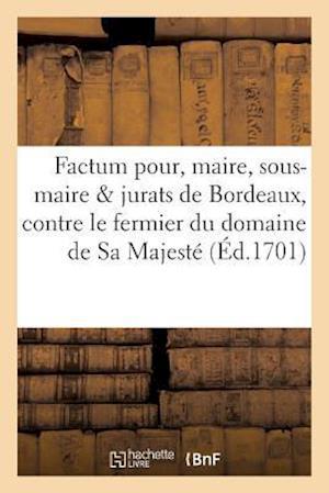 Bog, paperback Factum Pour Les Maire, Sous-Maire Et Jurats de Bordeaux, Contre Le Fermier Du Domaine de Sa Majeste af Sans Auteur