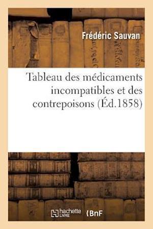 Bog, paperback Tableau Des Medicaments Incompatibles Et Des Contrepoisons = Tableau Des Ma(c)Dicaments Incompatibles Et Des Contrepoisons af Frederic Sauvan