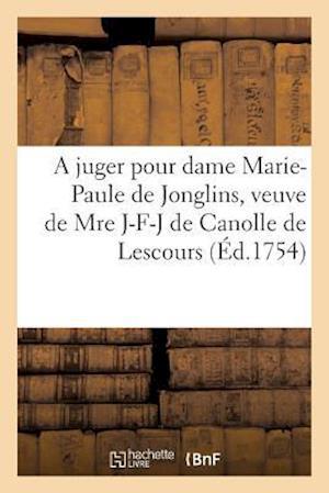 Bog, paperback A Juger Pour Dame Marie-Paule de Jonglins, Veuve de Mre Jacques-Francois-Joseph de Canolle
