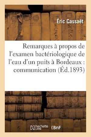 Bog, paperback Remarques a Propos de L'Examen Bacteriologique de L'Eau D'Un Puits a Bordeaux Societe D'Hygiene = Remarques a Propos de L'Examen Bacta(c)Riologique de af Eric Cassaet
