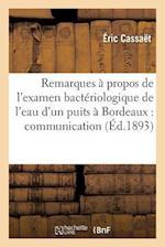 Remarques a Propos de L'Examen Bacteriologique de L'Eau D'Un Puits a Bordeaux Societe D'Hygiene af Eric Cassaet