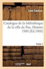 Catalogue de La Bibliotheque de La Ville de Pau. Histoire 1900 Partie 1 af Leon Soulice