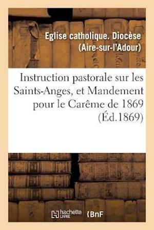 Bog, paperback Instruction Pastorale Sur Les Saints-Anges, Et Mandement Pour Le Careme de 1869