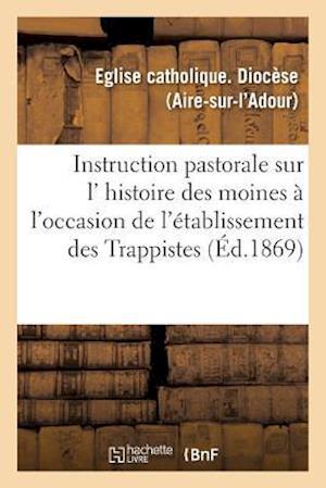Bog, paperback Instruction Pastorale Sur L' Histoire Des Moines, A L'Occasion de L'Etablissement Des Trappistes